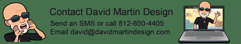 Contact David Martin Design - Send an SMS or call 812-650-4405. Send an email to david@davidmartindesign.com